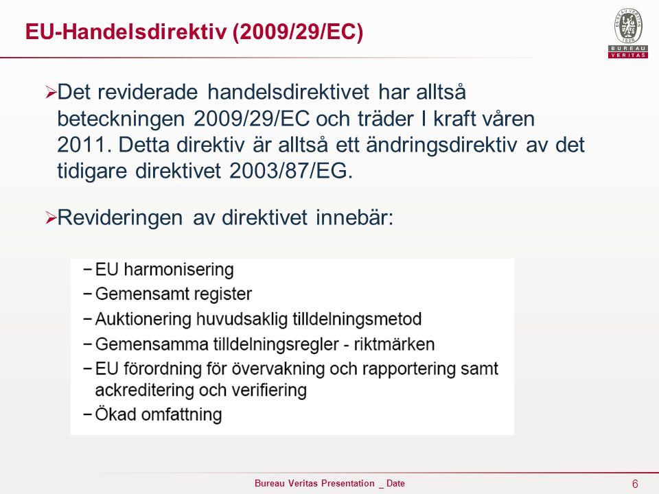 6 Bureau Veritas Presentation _ Date EU-Handelsdirektiv (2009/29/EC)  Det reviderade handelsdirektivet har alltså beteckningen 2009/29/EC och träder I kraft våren 2011.