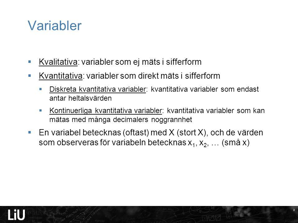 2 Variabler  Kvalitativa: variabler som ej mäts i sifferform  Kvantitativa: variabler som direkt mäts i sifferform  Diskreta kvantitativa variabler