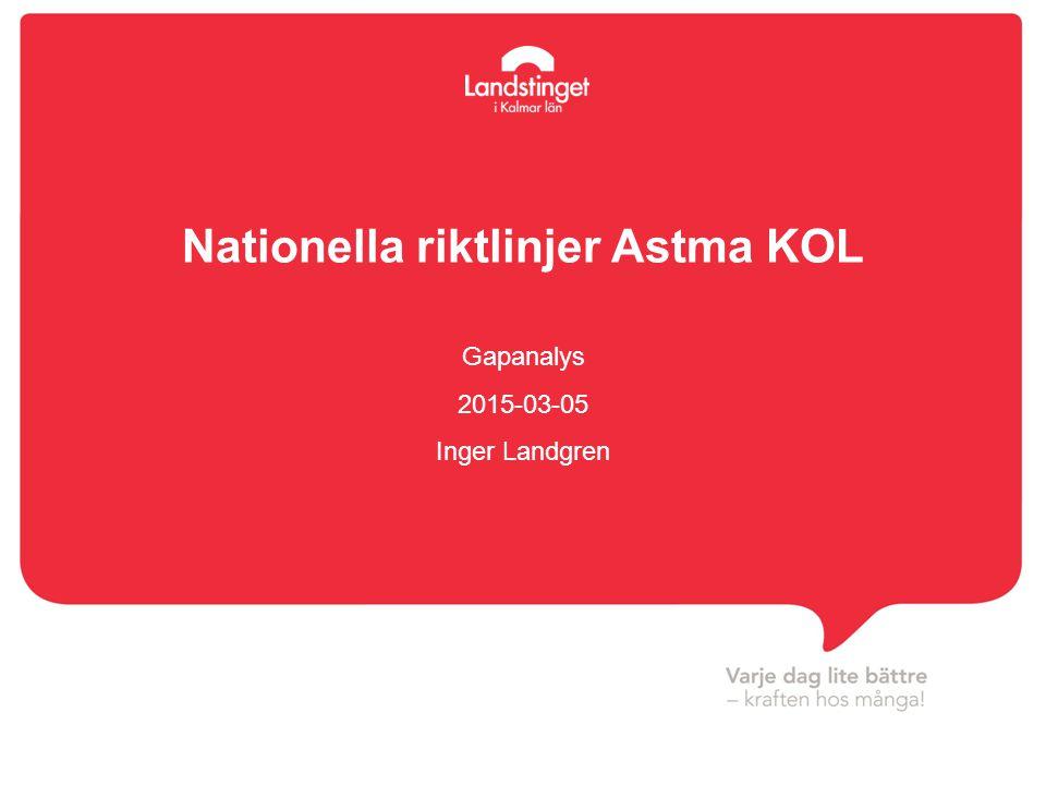Nationella riktlinjer Astma KOL Gapanalys 2015-03-05 Inger Landgren