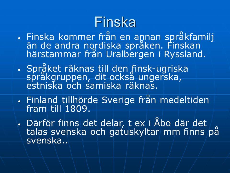 Finska Finska kommer från en annan språkfamilj än de andra nordiska språken. Finskan härstammar från Uralbergen i Ryssland. Språket räknas till den fi