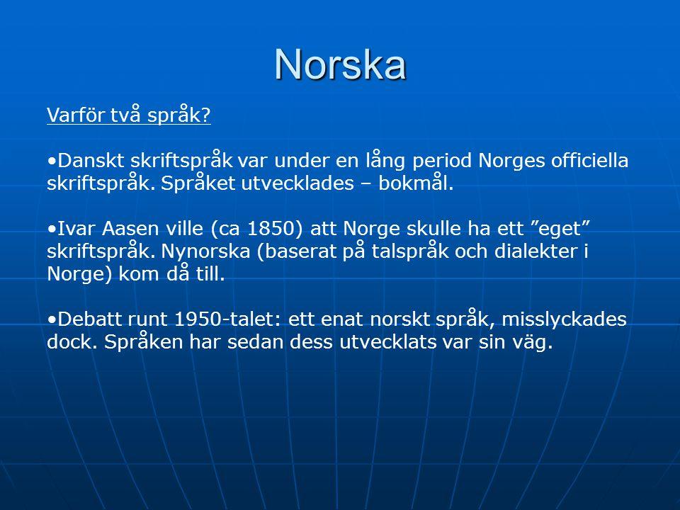 Norska Varför två språk.Danskt skriftspråk var under en lång period Norges officiella skriftspråk.