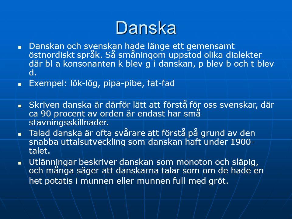 Danska Ä-ljudet skrivs i danskan som æ Exempel: slæde, tælle Ä-ljudet skrivs ibland med e Exempel: vej, regne Ö-ljuden skrivs i danskan som Ø Exempel: r Ø d, Ø je,