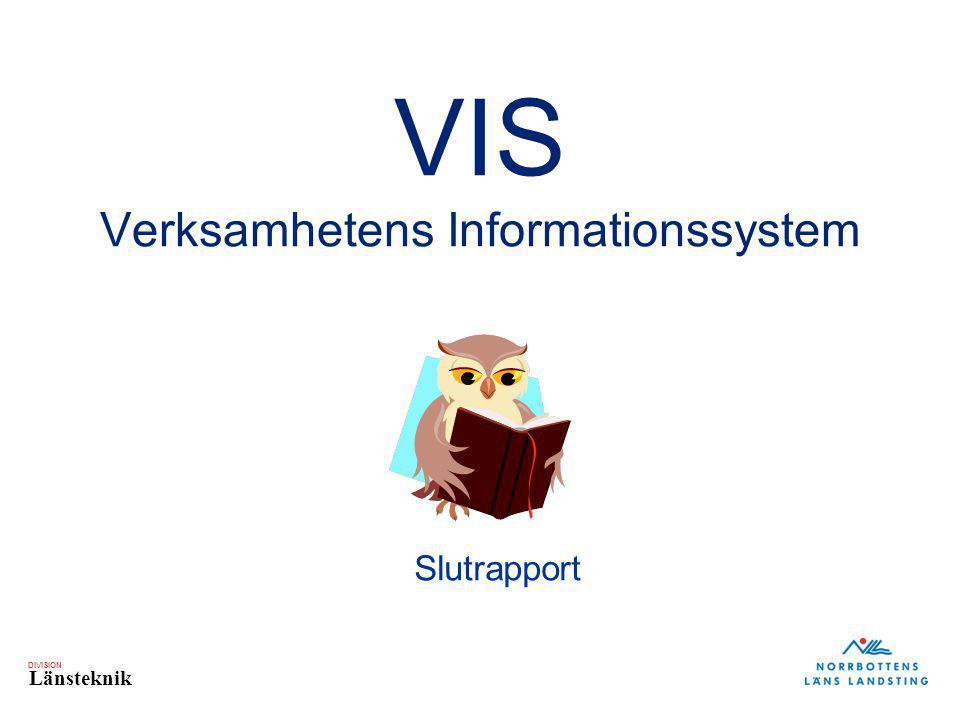 DIVISION Länsteknik VIS Verksamhetens Informationssystem Slutrapport