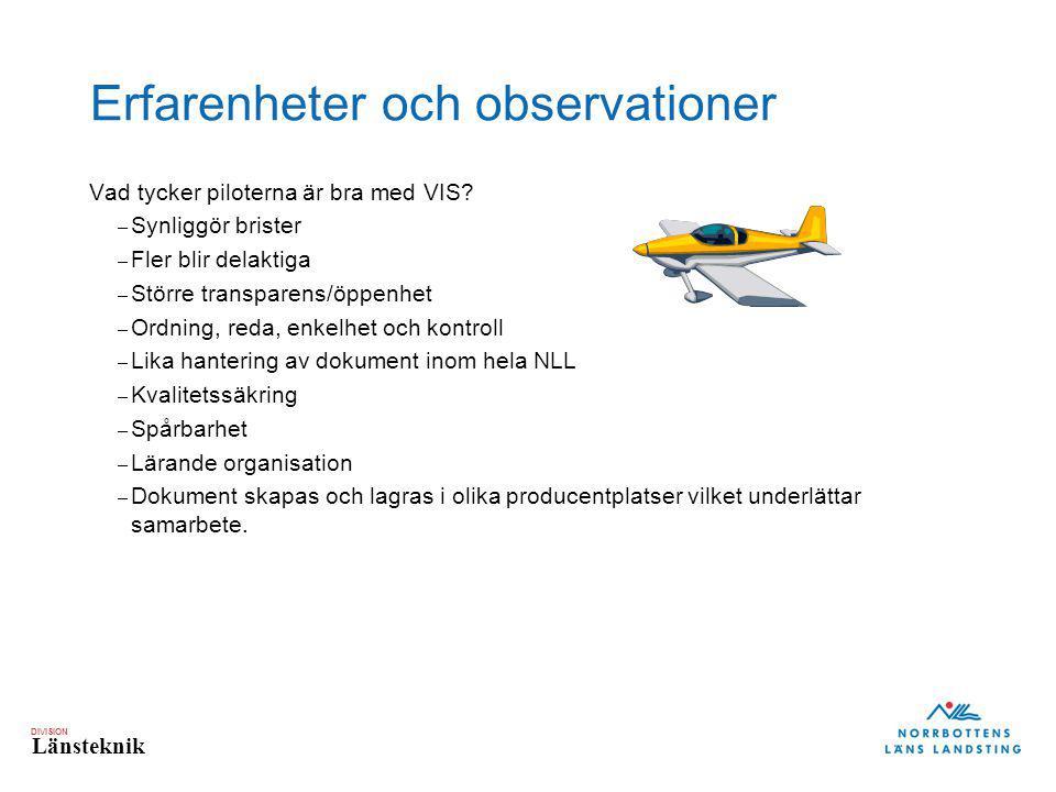 DIVISION Länsteknik Erfarenheter och observationer Vad tycker piloterna är bra med VIS? – Synliggör brister – Fler blir delaktiga – Större transparens