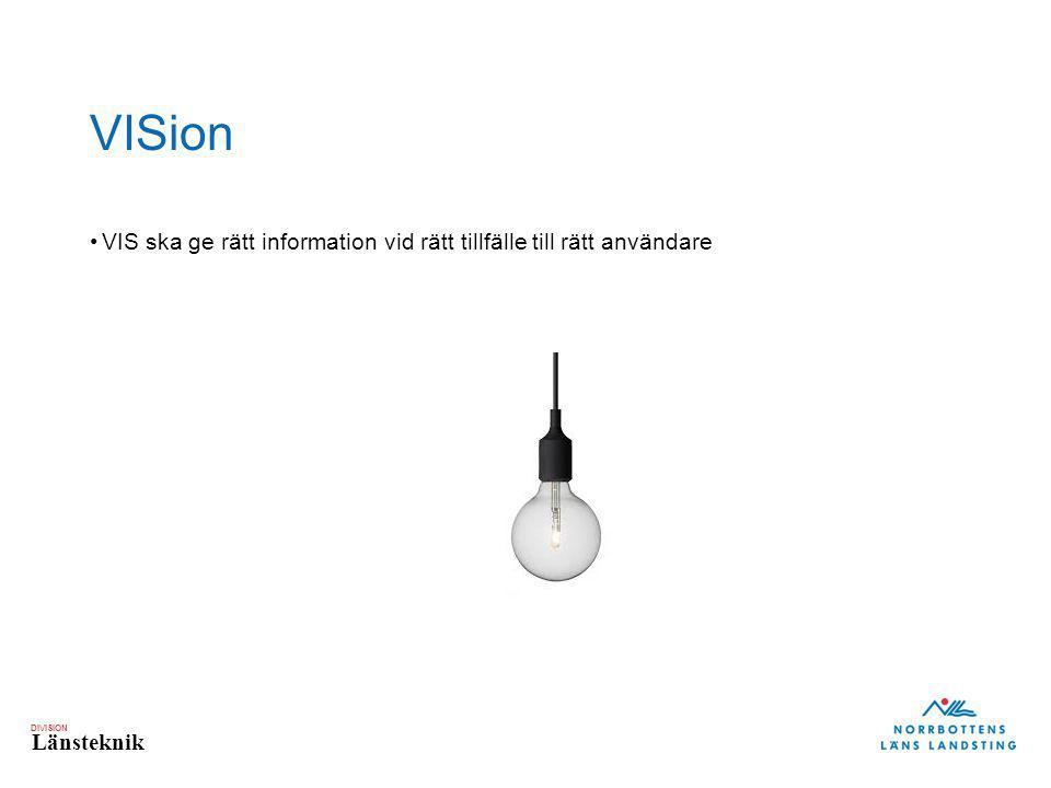 DIVISION Länsteknik VISion VIS ska ge rätt information vid rätt tillfälle till rätt användare
