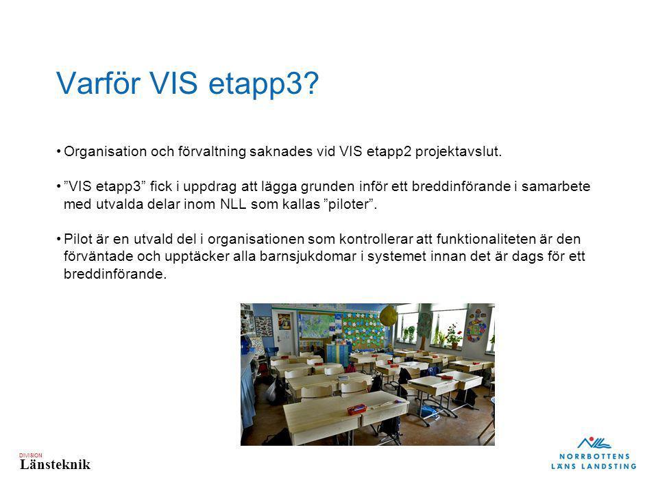 """DIVISION Länsteknik Varför VIS etapp3? Organisation och förvaltning saknades vid VIS etapp2 projektavslut. """"VIS etapp3"""" fick i uppdrag att lägga grund"""