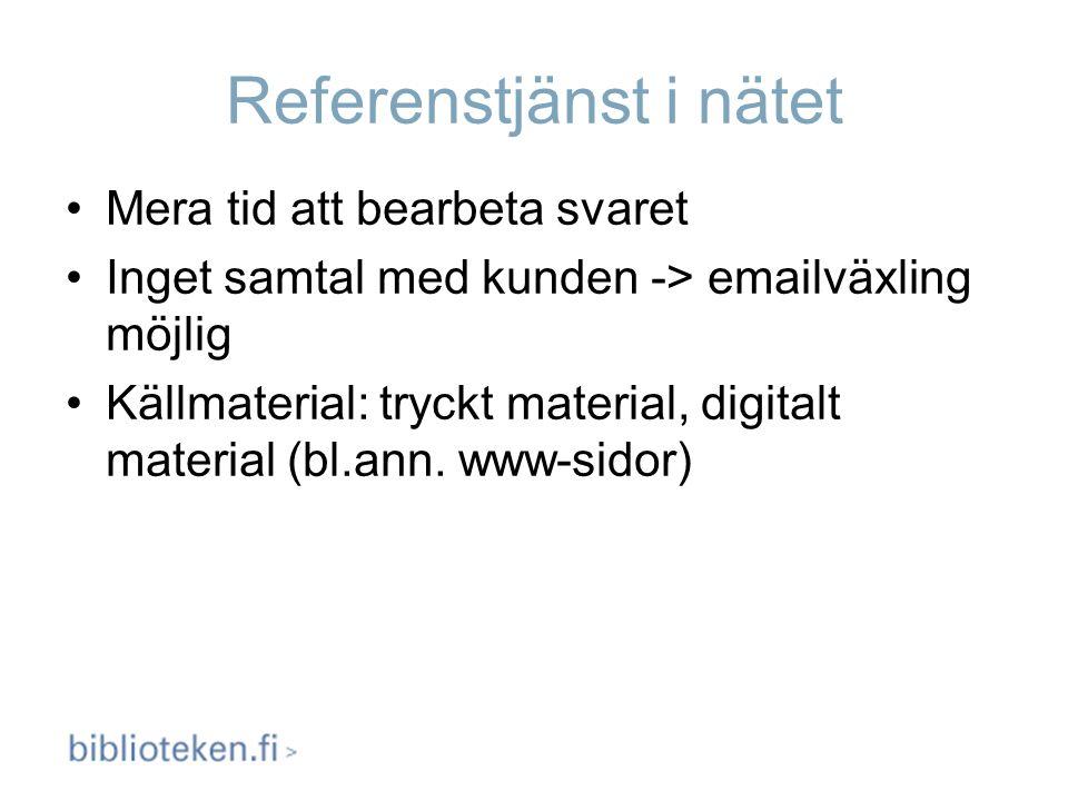 Referenstjänst i nätet Mera tid att bearbeta svaret Inget samtal med kunden -> emailväxling möjlig Källmaterial: tryckt material, digitalt material (b