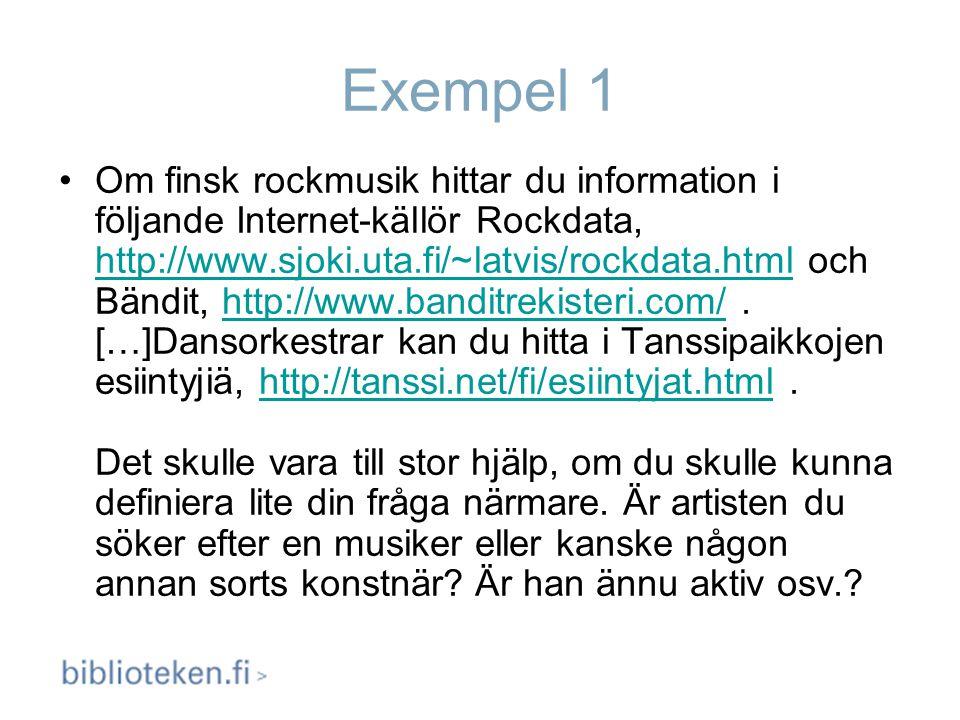 Exempel 1 Om finsk rockmusik hittar du information i följande Internet-källör Rockdata, http://www.sjoki.uta.fi/~latvis/rockdata.html och Bändit, http