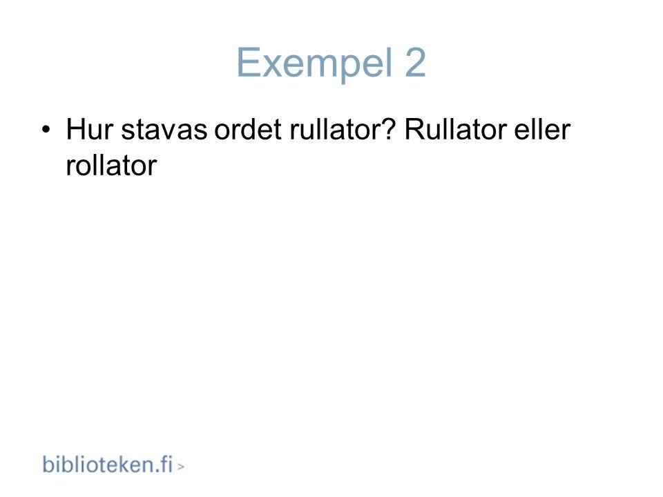 Exempel 2 Hur stavas ordet rullator? Rullator eller rollator