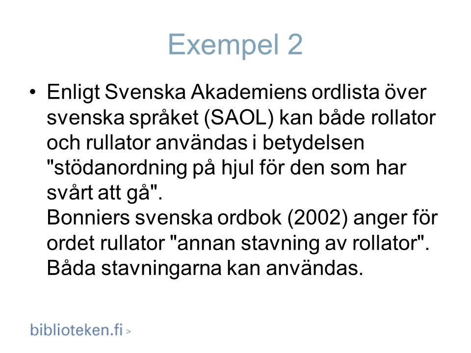 Exempel 2 Enligt Svenska Akademiens ordlista över svenska språket (SAOL) kan både rollator och rullator användas i betydelsen