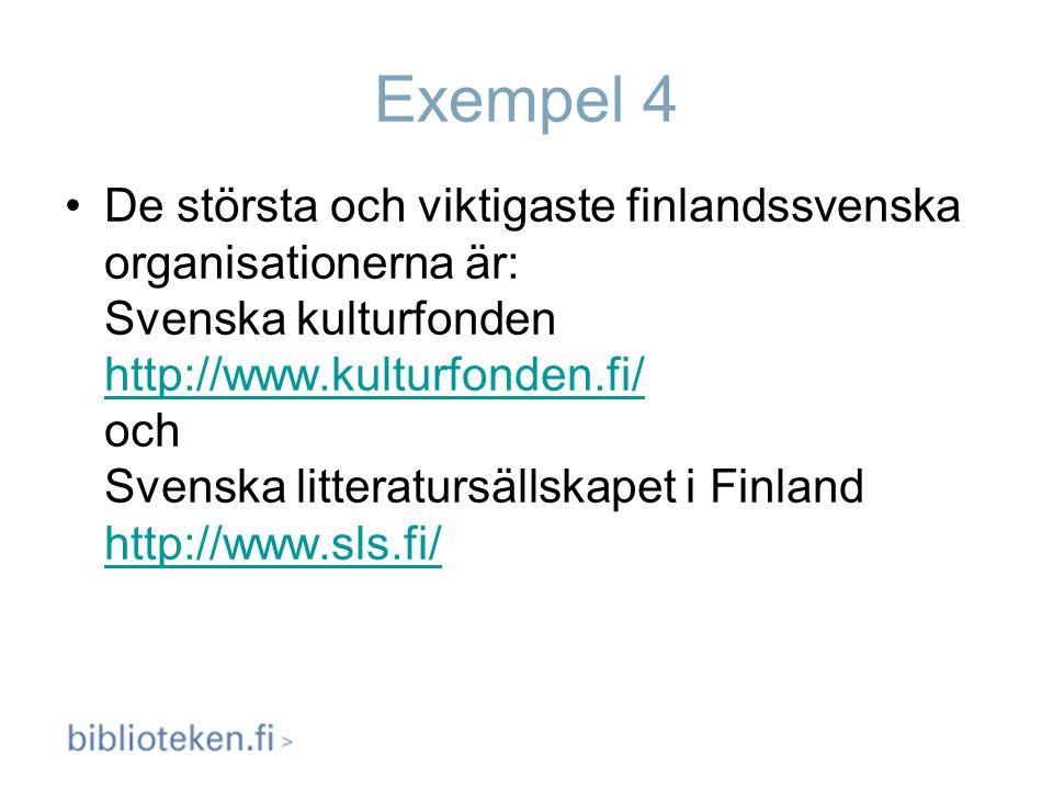 Exempel 4 De största och viktigaste finlandssvenska organisationerna är: Svenska kulturfonden http://www.kulturfonden.fi/ och Svenska litteratursällsk