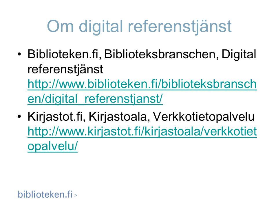Om digital referenstjänst Biblioteken.fi, Biblioteksbranschen, Digital referenstjänst http://www.biblioteken.fi/biblioteksbransch en/digital_referenst