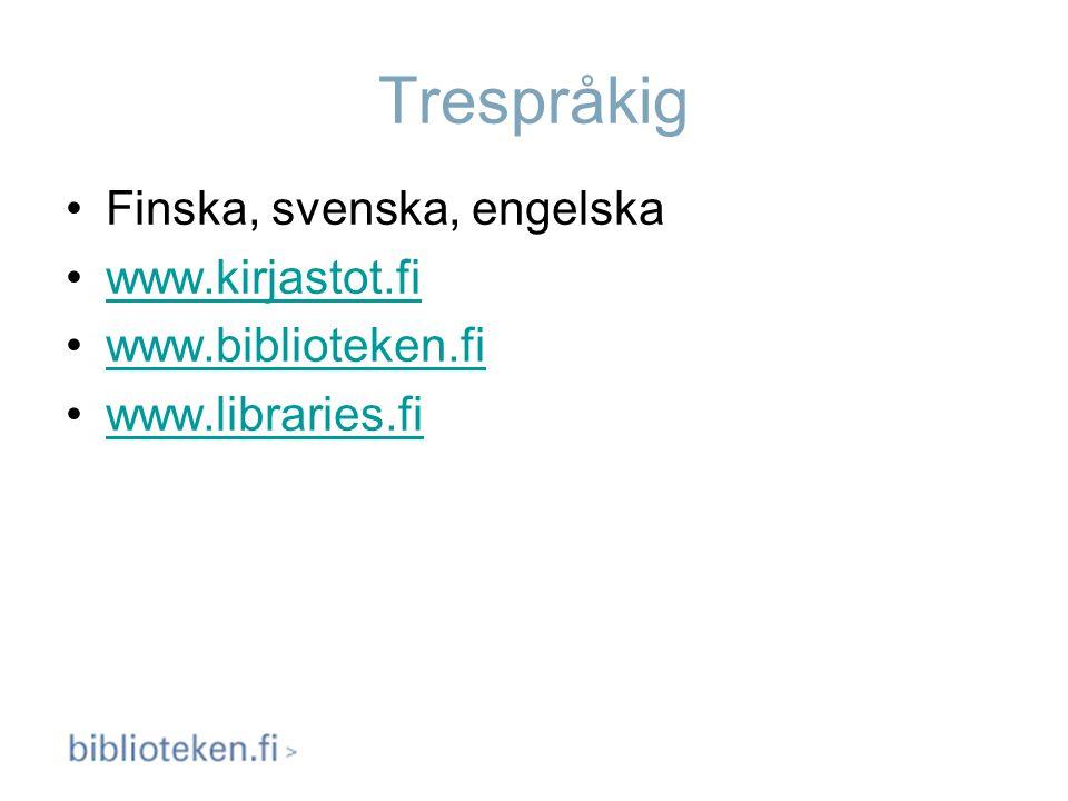 Trespråkig Finska, svenska, engelska www.kirjastot.fi www.biblioteken.fi www.libraries.fi