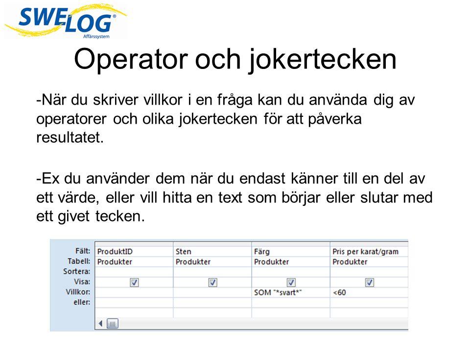 Operator och jokertecken -När du skriver villkor i en fråga kan du använda dig av operatorer och olika jokertecken för att påverka resultatet. -Ex du