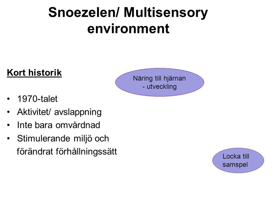 Snoezelen/ Multisensory environment Kort historik 1970-talet Aktivitet/ avslappning Inte bara omvårdnad Stimulerande miljö och förändrat förhållningss
