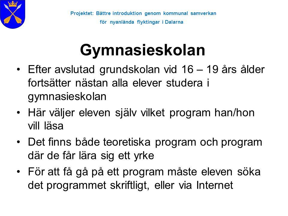 Projektet: Bättre introduktion genom kommunal samverkan för nyanlända flyktingar i Dalarna Gymnasieskolan Efter avslutad grundskolan vid 16 – 19 års å