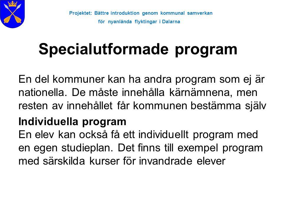 Projektet: Bättre introduktion genom kommunal samverkan för nyanlända flyktingar i Dalarna Specialutformade program En del kommuner kan ha andra progr