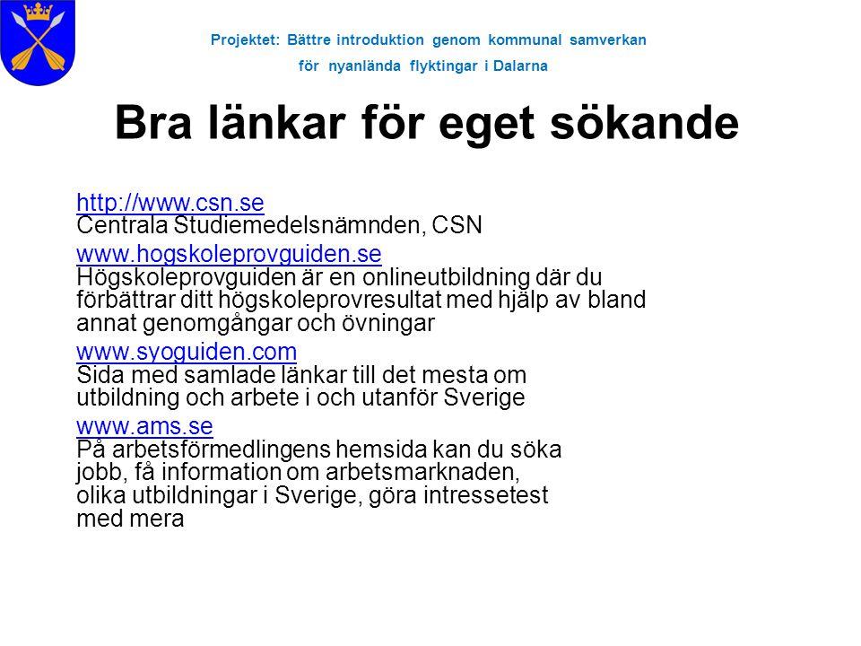 Projektet: Bättre introduktion genom kommunal samverkan för nyanlända flyktingar i Dalarna Bra länkar för eget sökande http://www.csn.se http://www.cs