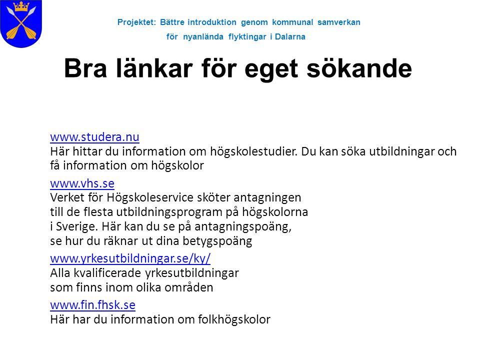 Projektet: Bättre introduktion genom kommunal samverkan för nyanlända flyktingar i Dalarna www.studera.nu www.studera.nu Här hittar du information om