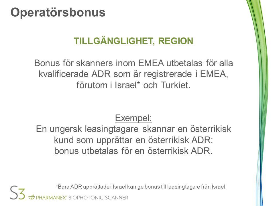 Operatörsbonus TILLGÄNGLIGHET, REGION Bonus för skanners inom EMEA utbetalas för alla kvalificerade ADR som är registrerade i EMEA, förutom i Israel* och Turkiet.