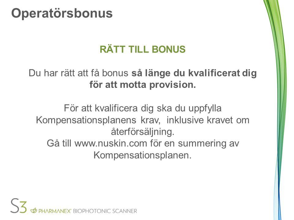 Operatörsbonus RÄTT TILL BONUS Du har rätt att få bonus så länge du kvalificerat dig för att motta provision.