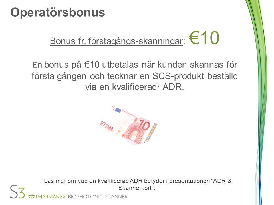 Operatörsbonus Bonus vid återskanningar: €5 En €5 bonus utbetalas när kunden med en kvalificerad skanner-ADR återskannas och efterföljande beställning är betald och levererad.