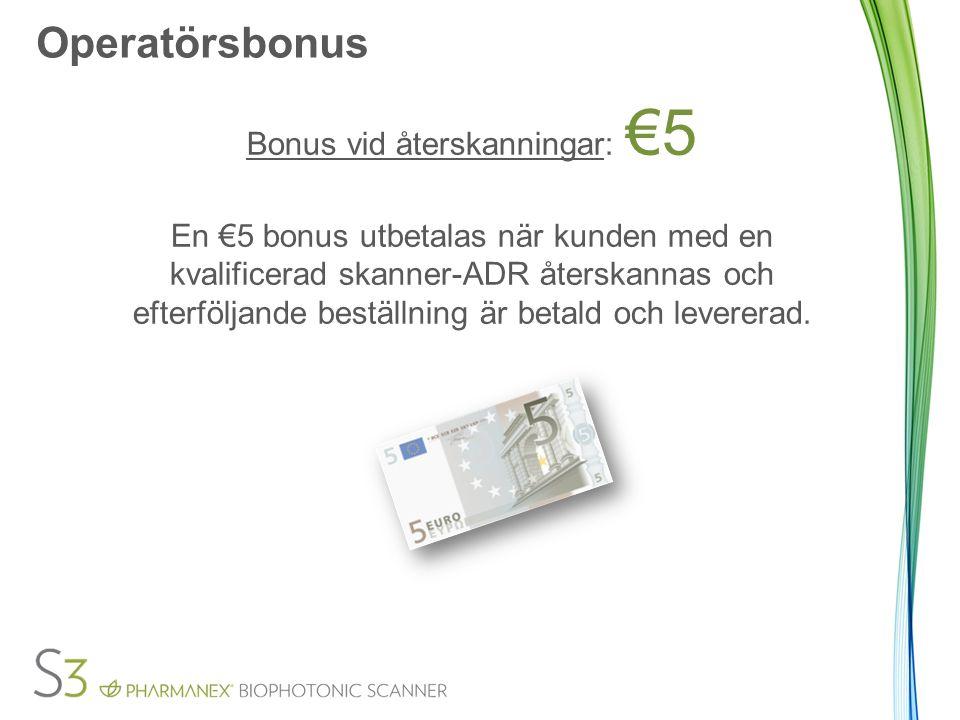 Operatörsbonus Bonus vid återskanningar: €5 En €5 bonus utbetalas när kunden med en kvalificerad skanner-ADR återskannas och efterföljande beställning