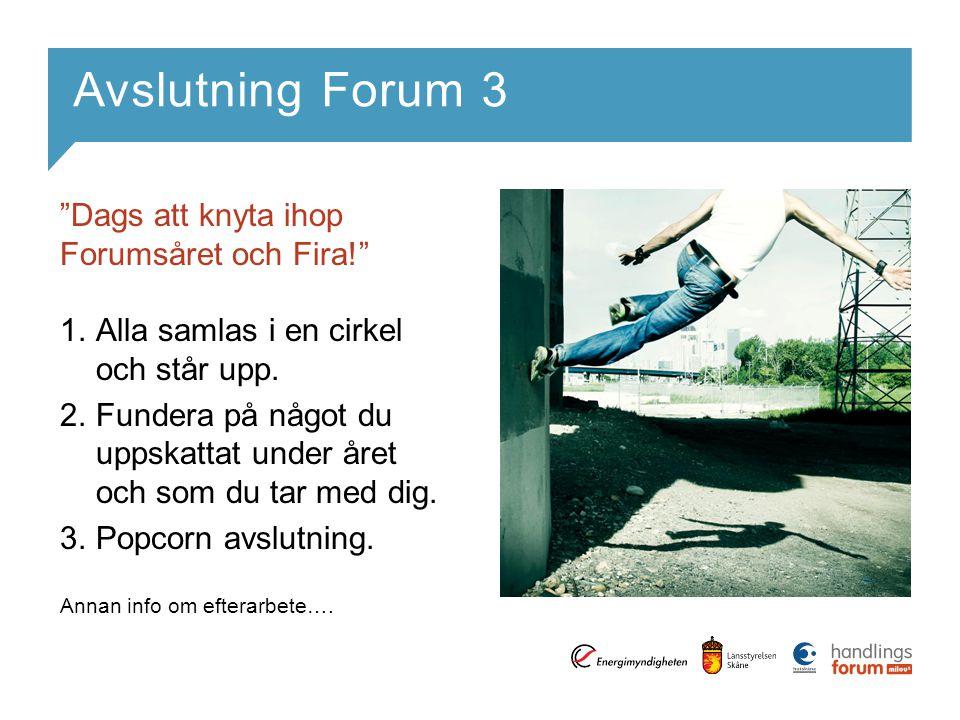 Avslutning Forum 3 Dags att knyta ihop Forumsåret och Fira! 1.Alla samlas i en cirkel och står upp.
