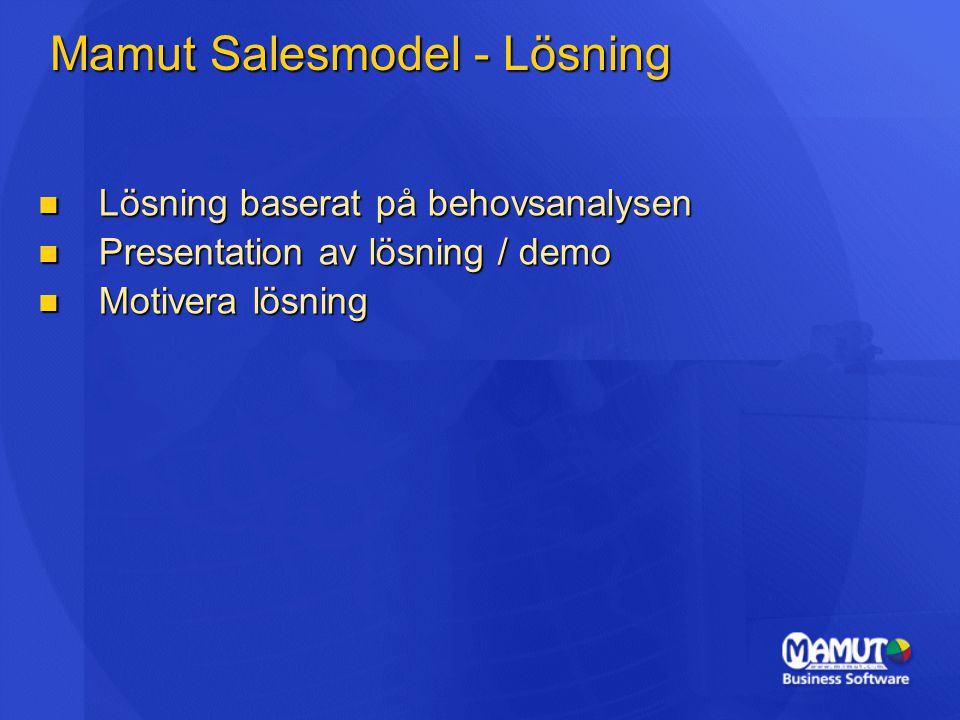 Mamut Salesmodel - Lösning Lösning baserat på behovsanalysen Lösning baserat på behovsanalysen Presentation av lösning / demo Presentation av lösning