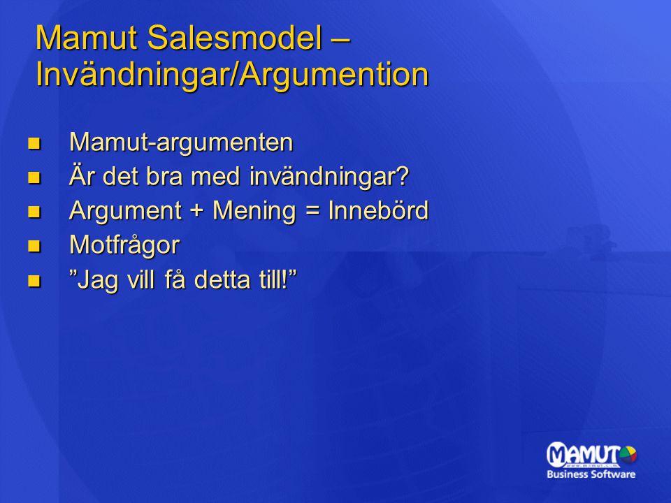 Mamut Salesmodel – Invändningar/Argumention Mamut-argumenten Mamut-argumenten Är det bra med invändningar? Är det bra med invändningar? Argument + Men