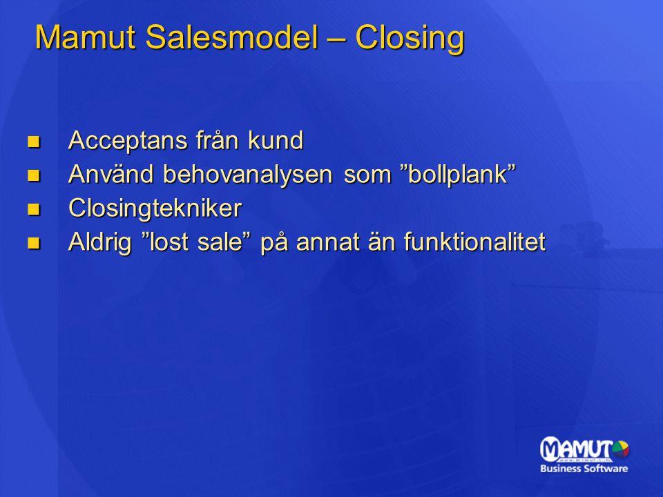 Mamut Salesmodel – Closing Acceptans från kund Acceptans från kund Använd behovanalysen som bollplank Använd behovanalysen som bollplank Closingtekniker Closingtekniker Aldrig lost sale på annat än funktionalitet Aldrig lost sale på annat än funktionalitet
