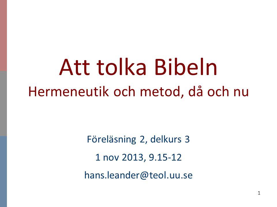 1 Att tolka Bibeln Hermeneutik och metod, då och nu Föreläsning 2, delkurs 3 1 nov 2013, 9.15-12 hans.leander@teol.uu.se