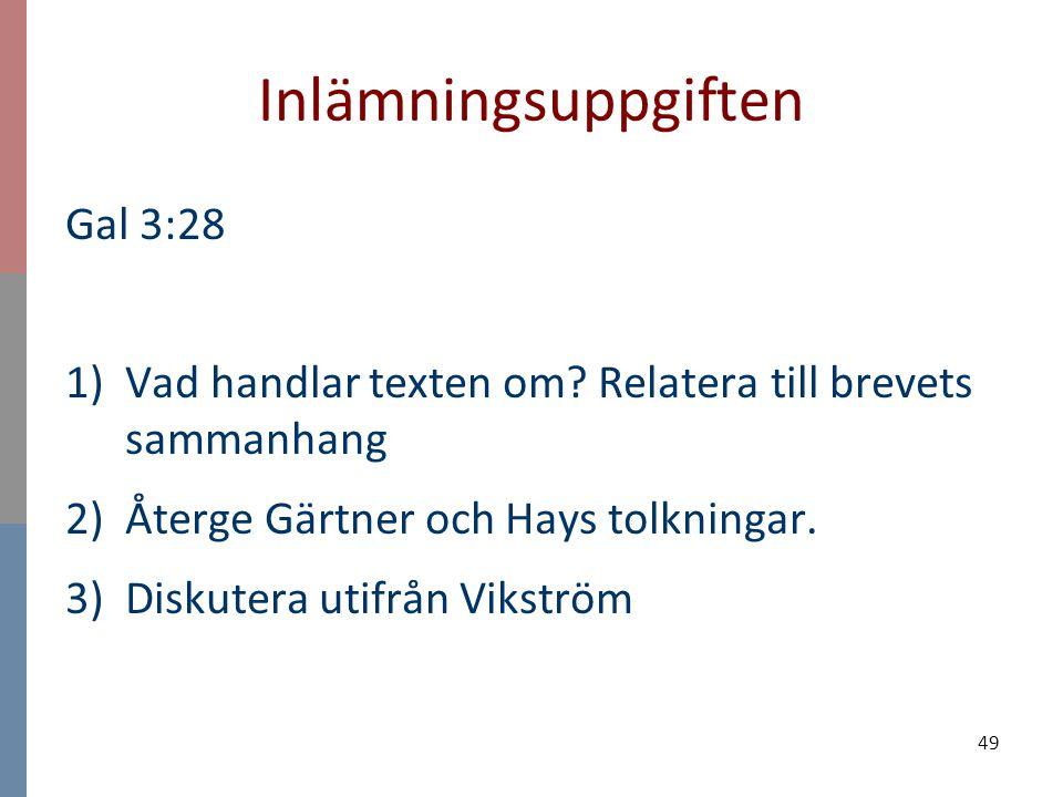 Inlämningsuppgiften Gal 3:28 1)Vad handlar texten om? Relatera till brevets sammanhang 2)Återge Gärtner och Hays tolkningar. 3)Diskutera utifrån Vikst