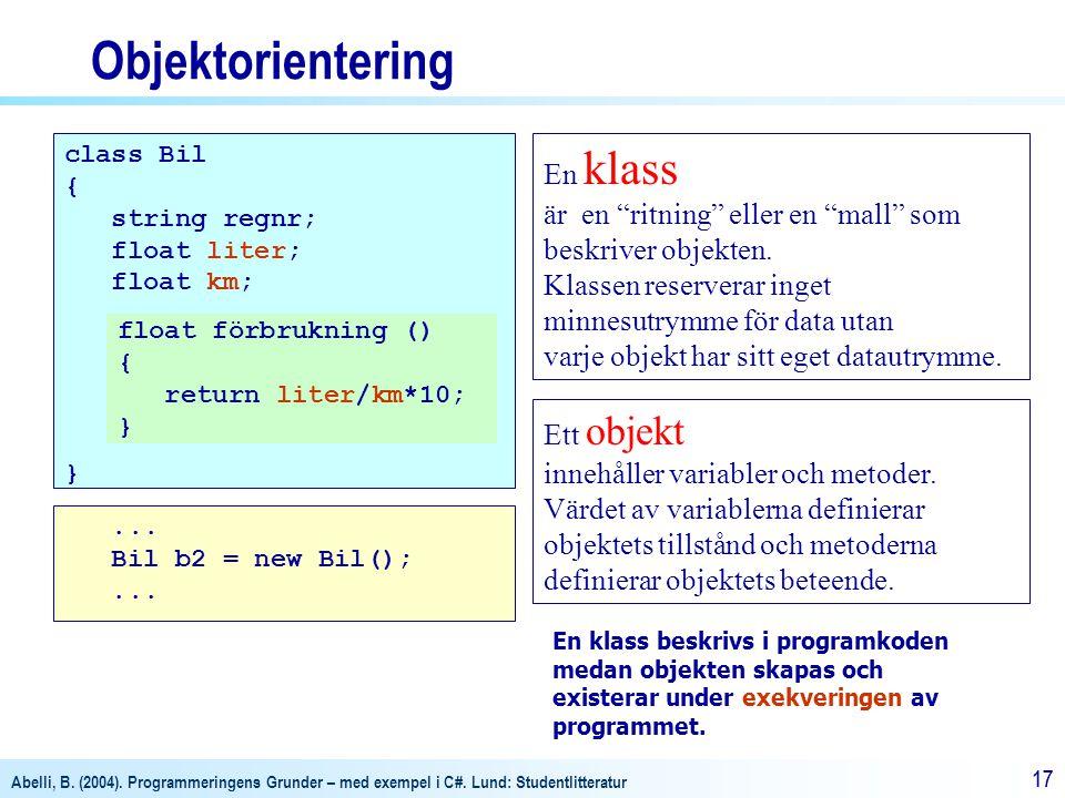Abelli, B. (2004). Programmeringens Grunder – med exempel i C#. Lund: Studentlitteratur 17 Objektorientering class Bil { string regnr; float liter; fl