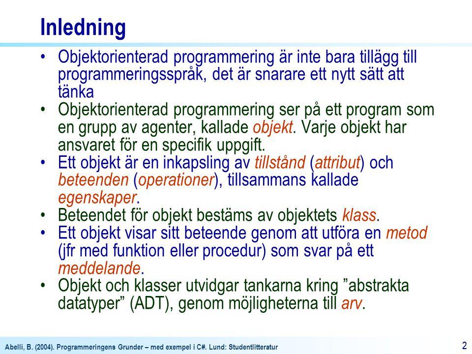 Abelli, B. (2004). Programmeringens Grunder – med exempel i C#. Lund: Studentlitteratur 22 Inledning Objektorienterad programmering är inte bara tillä