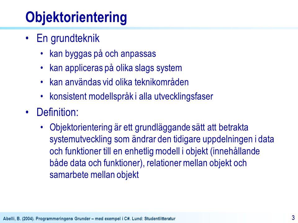 Abelli, B. (2004). Programmeringens Grunder – med exempel i C#. Lund: Studentlitteratur 33 Objektorientering En grundteknik kan byggas på och anpassas