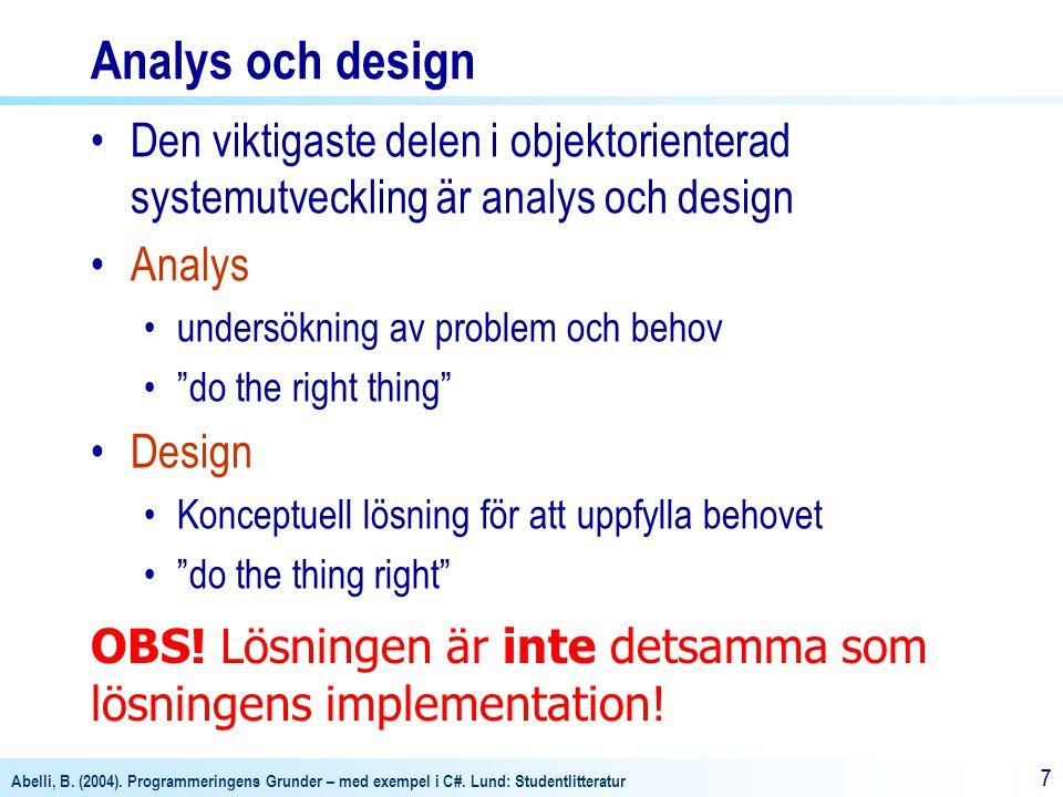 Abelli, B. (2004). Programmeringens Grunder – med exempel i C#. Lund: Studentlitteratur 77 Analys och design Den viktigaste delen i objektorienterad s