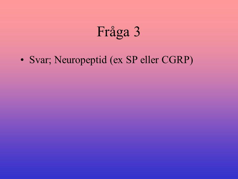 Fråga 3 Svar; Neuropeptid (ex SP eller CGRP)