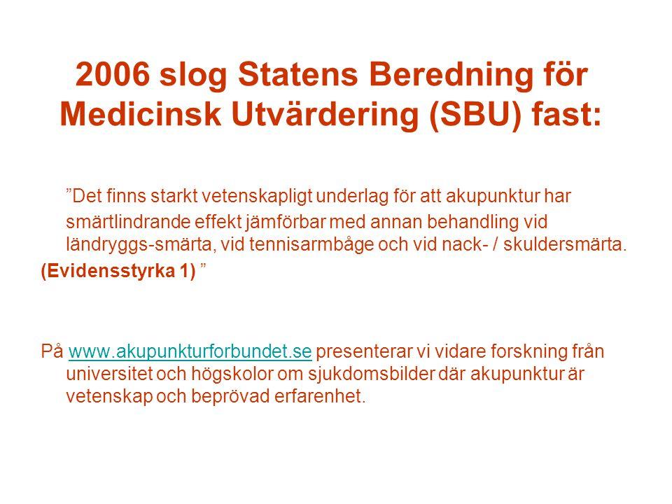 """2006 slog Statens Beredning för Medicinsk Utvärdering (SBU) fast: """"Det finns starkt vetenskapligt underlag för att akupunktur har smärtlindrande effek"""