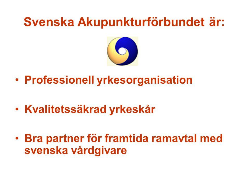 Svenska Akupunkturförbundet är: Professionell yrkesorganisation Kvalitetssäkrad yrkeskår Bra partner för framtida ramavtal med svenska vårdgivare