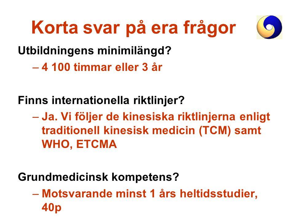 Korta svar på era frågor Utbildningens minimilängd? –4 100 timmar eller 3 år Finns internationella riktlinjer? –Ja. Vi följer de kinesiska riktlinjern