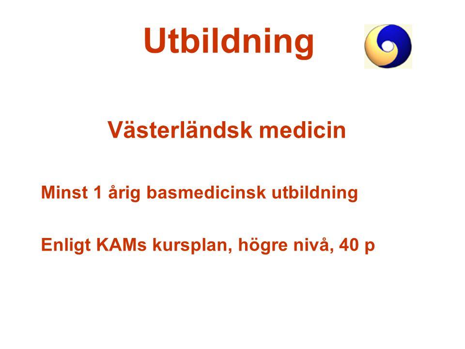 Utbildning Västerländsk medicin Minst 1 årig basmedicinsk utbildning Enligt KAMs kursplan, högre nivå, 40 p