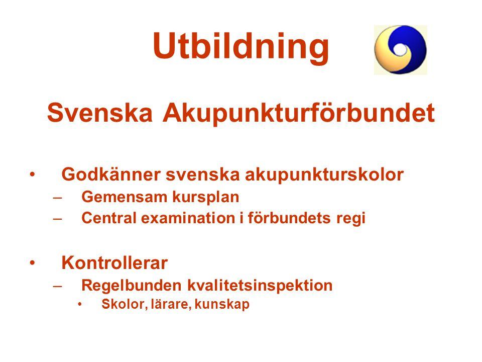 Utbildning Svenska Akupunkturförbundet Godkänner svenska akupunkturskolor –Gemensam kursplan –Central examination i förbundets regi Kontrollerar –Rege