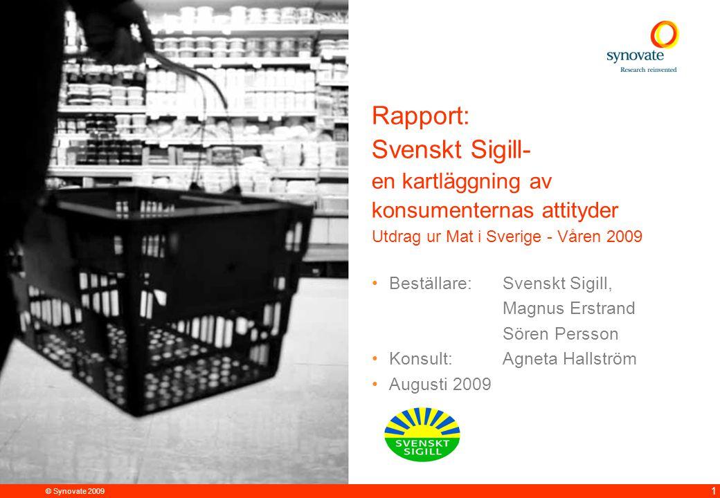 © Synovate 2009 12.00 8.70 5.48 4.63 8.24 5.73 5.27 10.7012.200.50 3.41 1 Rapport: Svenskt Sigill- en kartläggning av konsumenternas attityder Utdrag ur Mat i Sverige - Våren 2009 Beställare: Svenskt Sigill, Magnus Erstrand Sören Persson Konsult: Agneta Hallström Augusti 2009