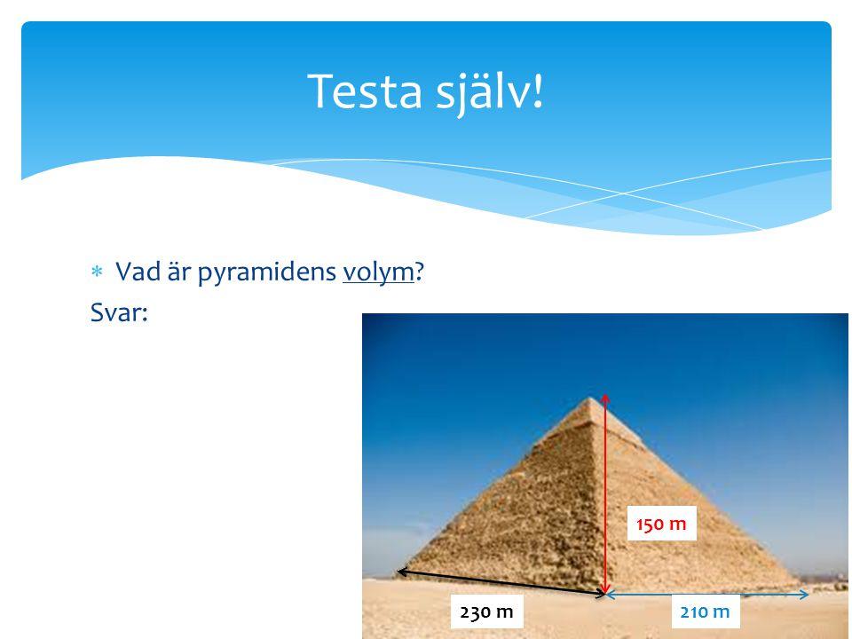  Vad är pyramidens volym? Svar: Testa själv! 150 m 210 m230 m