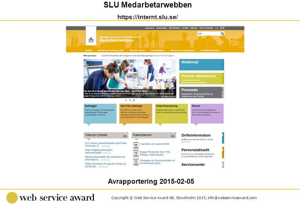 Copyright © Web Service Award AB, Stockholm 2015, info@webserviceaward.com Vår bakgrund Webbplats- och intranätundersökningar sen år 2000 Undersökningar av mobilsajter - 2010 Utgångspunkt – de verkliga besökarna Unik databas med ett stort antal företag Vår vision är att medverka aktivt till förbättrad service via webben