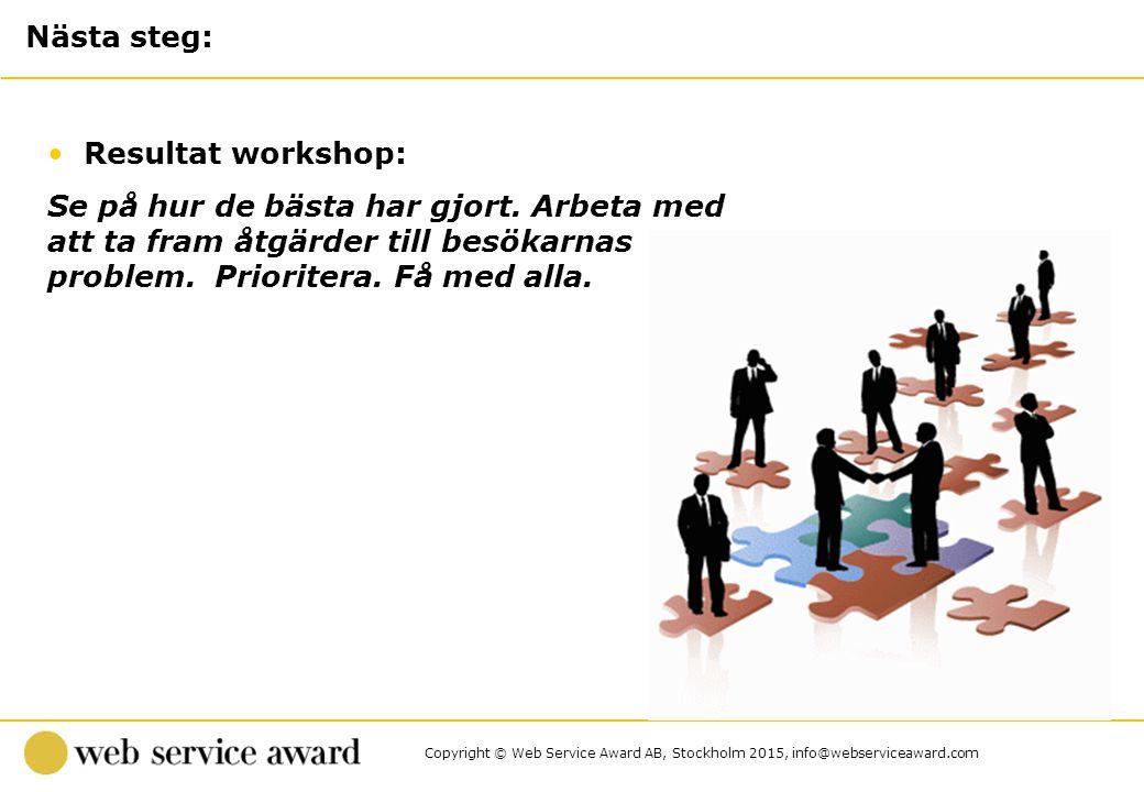 Nästa steg: Resultat workshop: Se på hur de bästa har gjort. Arbeta med att ta fram åtgärder till besökarnas problem. Prioritera. Få med alla.