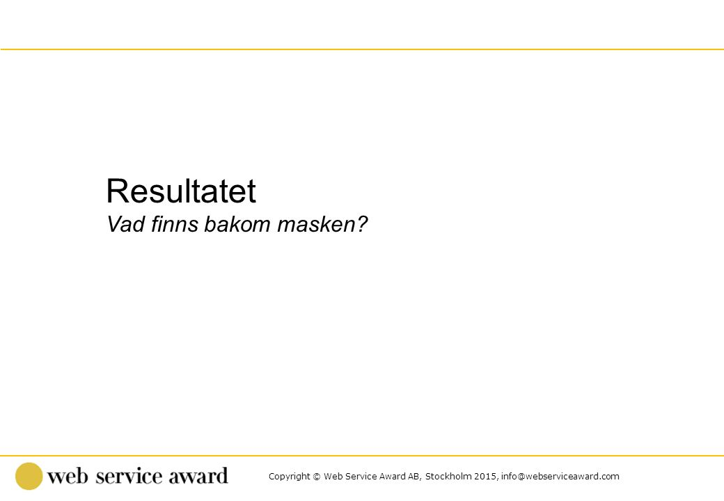 Copyright © Web Service Award AB, Stockholm 2015, info@webserviceaward.com Antal svar: 447 BESÖKSPROFIL 0 %25 %50 %75 %100 % Eget resultat Bransch värdeWSI total Är du....