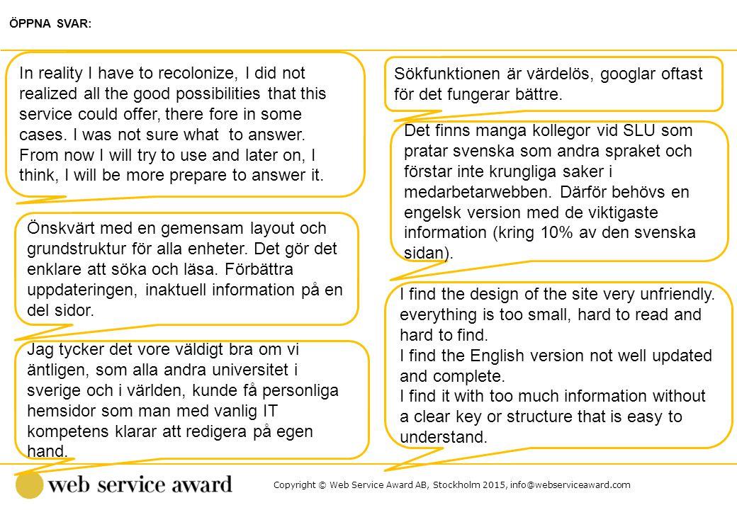 Copyright © Web Service Award AB, Stockholm 2015, info@webserviceaward.com Sökfunktionen är värdelös, googlar oftast för det fungerar bättre. ÖPPNA SV