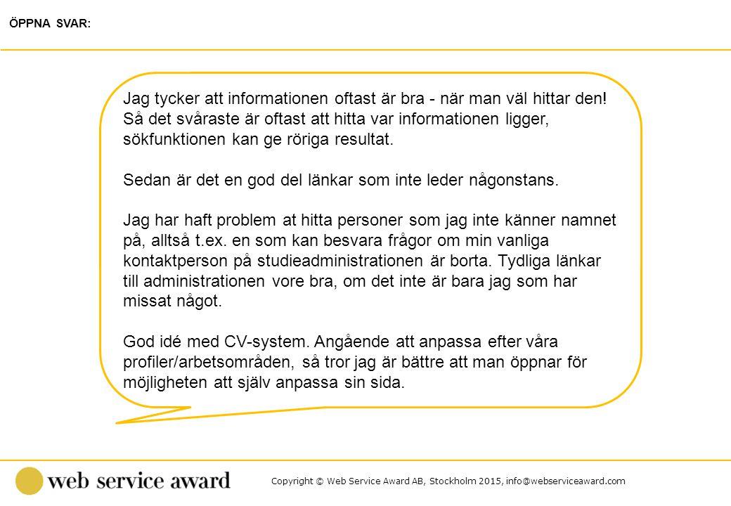 Copyright © Web Service Award AB, Stockholm 2015, info@webserviceaward.com ÖPPNA SVAR: Jag tycker att informationen oftast är bra - när man väl hittar den.